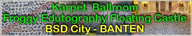Proyek Karpet Ballroom Froggy BSD Tangerang